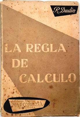La Regla de Cálculo, R. Dudin, impreso en Barcelona, año 1960, 218 páginas, 12x17 cm