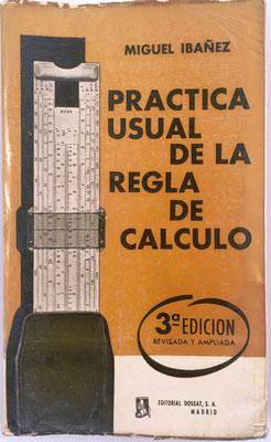 Práctica usual de la Regla de Cálculo, ejemplar nº 706, Miguel Ibáñez García, ed. Dossat Madrid, 3ª edición, año  1961, 13x21.5 cm