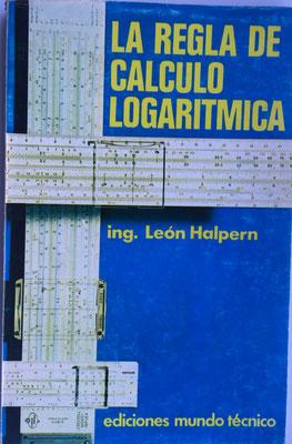 La Regla de Cálculo Logarítmca, León Halpern, Buenos Aires, año 1975, 15x23 cm