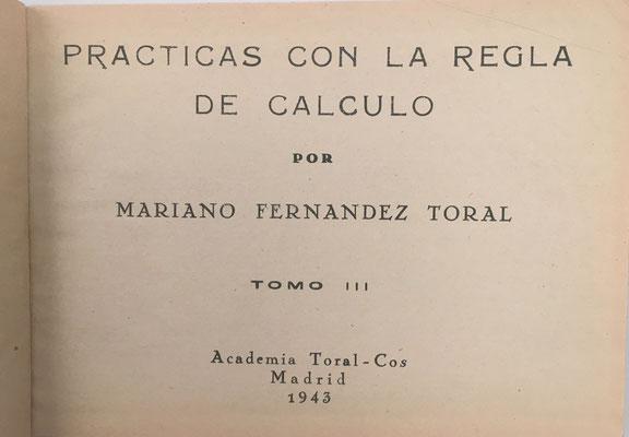 Volúmen III de PRÁCTICAS CON LA REGLA DE CÁLCULO de FERNÁNDEZ TORAL, año 1943. Funciones hiperbólicas y circulares, ecuaciones de segundo y tercer grado