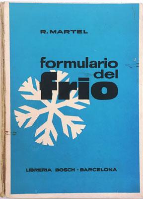 Libro FORMULARIO DEL FRÍO de R. Martel, traducido de la 4ª edición francesa por Jaime Segarra, año 1964, 12x17 cm