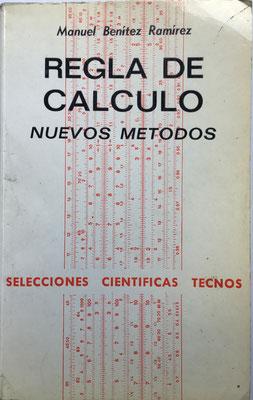 Regla de Cálculo nuevos métodos, Manuel Benítez Ramírez, Madrid 1970, 12x19 cm