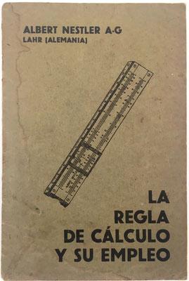La Regla de Cálculo y su Empleo, folleto (opúsculo) editado por la casa Albert Nestler A.-G. Lahr (Alemania), 56 páginas, año 1930, 15x22 cm