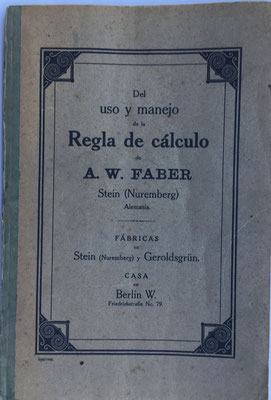 Del uso y manejo de la regla de cálculo,  A.W. Faber, año 1920