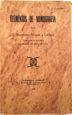 Elementos de Nomografía, Nicomedes Alcayde y Carvajal, 78 páginas, 7 láminas con 58 figuras, Madrid 1915, 14x22 cm