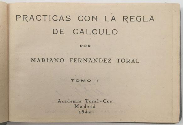 Volúmen I de PRÁCTICAS CON LA REGLA DE CÁLCULO de FERNÁNDEZ TORAL, año 1942. Productos, cocientes, potencias, inversos, logaritmos