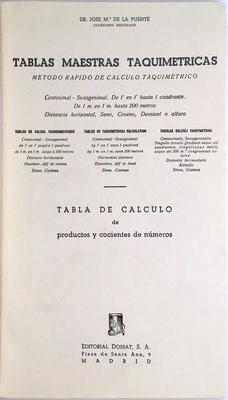 Contiene TABLAS MAESTRAS TAQUIMÉTRICAS con un método rápido de cálculo taquimétrico de productos y cocientes de números