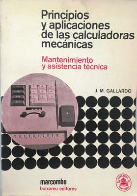 Principios y Aplicaciones de las Calculadoras Mecánicas, Juan M. Gallardo, 359 páginas, año 1971, 17x24 cm