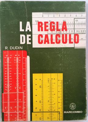 La Regla de Cálculo, R. Dudin, impreso en Zaragoza, año 1970, 249 páginas, 12x17 cm