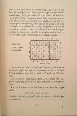 En la página 33 se describe el Método Árabe (Método de Rejilla o Celosía) de Abraham Tbenesra (Ibn Ezra, Abraham ben Meir, siglo XII) para la multiplicación, que es el fundamento del Ábaco de Napier  (siglo XVII)