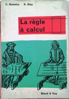 La règle à Calcul, C. Balestra y R. Riby, impreso en Bélgica, año 1936, 105 páginas, 15x21cm