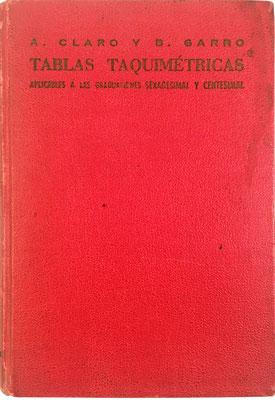 Libro TABLAS TAQUIMÉTRICAS Sexagesimal y Centesimal, Arsenio Claro y Baltasar Garro, ed. Ariel (Barcelona), 316 páginas, año 1962, 12x17 cm