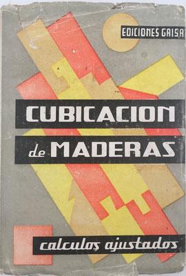 CUBICACIÓN DE MADERAS (cálculos ajustados),  editado por Gaisa S. L., Valencia, año 1962, 10x15 cm