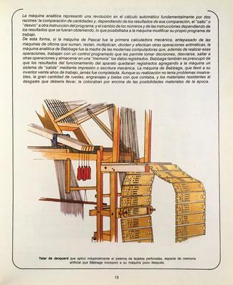 El telar de Joseph Marie Jacquard inventado en 1801, a base de tarjetas perforadas cuya idea utilizó Charles Babbage en su  máquina analítica (1835)