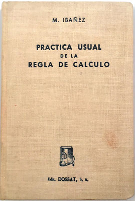 Práctica usual de la Regla de Cálculo, ejemplar nº 162, Miguel Ibáñez García, ed. Dossat Madrid 1948, 11x16 cm