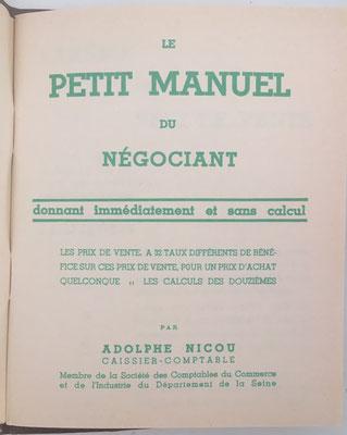 Le Petit Manuel du Négociant (cuentas ajustadas para porcentajes de beneficios sobre el precio de venta -no sobre el de compra- y partes de la docena),  D. Adolphe Nicou, 61 páginas, año 1929, 11x14 cm