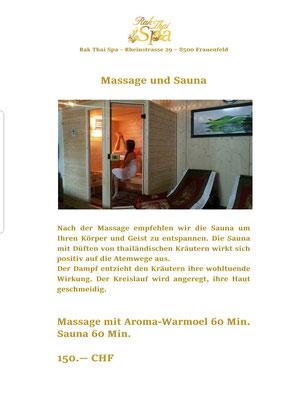 Vor der Massage empfehlen wir die Sauna um Ihren Körper und Geist zu entspannen.  Die Sauna mit Düften von thailändischen Kräutern wirkt sich positiv auf Ihre Atemwege aus. Der Kreislauf wird angeregt.  Ihre Haut geschmeidig. Sauna 60 Min. Massage mit Aroma-Warmöl 60 Min.