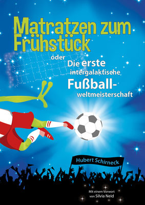 Hubert Schirneck - Matratzen zum Frühstück oder Die erste intergalaktische Fußballweltmeisterschaft