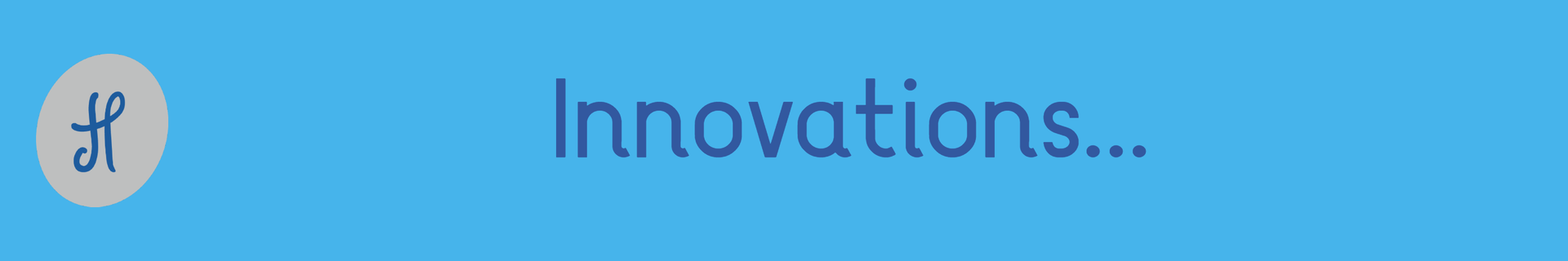 Innovations...