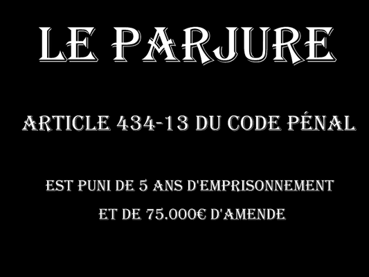 LE PARJURE Cinq Ans d'emprisonnement & 75.000€ d'amende voir site www.maisonnonconforme.fr