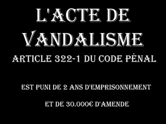 L'acte de vandalisme Deux Ans d'emprisonnement & 30.000€ d'amende  voir site www.maisonnonconforme.fr