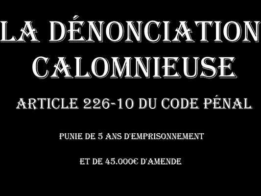 Dénonciation Calomnieuse Cinq Ans d'Emprisonnement & 45.000€ d'Amende voir site www.maisonnonconforme.fr