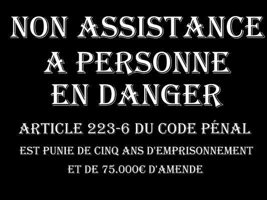 NON ASSISTANCE A PERSONNE EN DANGER Cinq Ans d'emprisonnement & 75.000€ d'amende  voir site www.maisonnonconforme.fr