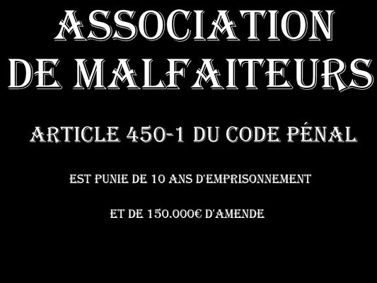 ASSOCIATION DE MALFAITEURS CINQ Ans d'emprisonnement & 75.000€ d'amende  voir site www.maisonnonconforme.fr