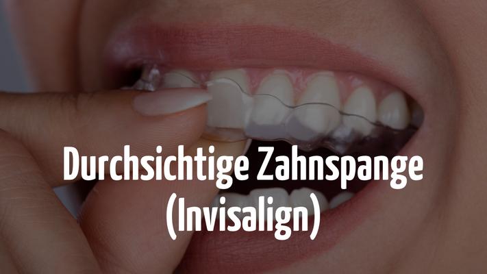 Invisalign - Durchsichtige Zahnspange