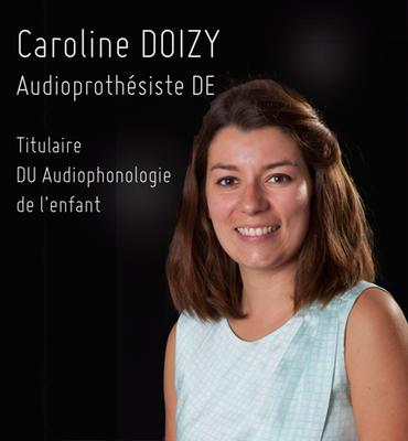 Caroline DOIZY -  Audioprothésiste D.E.  -  D.U. Audiophonologie de l'enfant