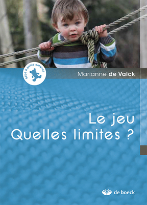 « Le jeu. Quelles limites ? » Marianne de Valck. Traduction : Sébastien Renard. De Boeck Supérieur.