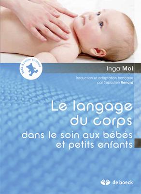 « Le langage du corps dans le soin aux bébés et petits enfants » Inga Mol. Traduction et adaptation française : Sébastien Renard. De Boeck Supérieur.