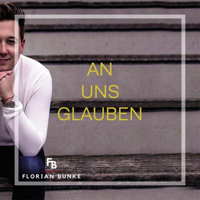 Die Single AN UNS GLAUBEN (seit dem 25.01.19 erhältlich)