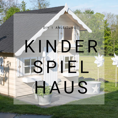 Kinder Spielhaus, selber bauen, DIY