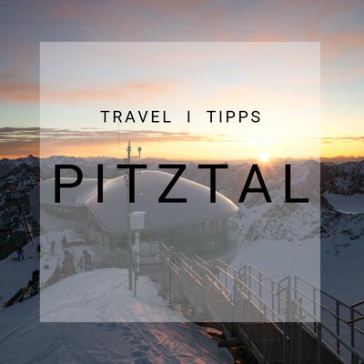 Pitztal, Pitztaler Gletscher, Travel Tipps, Oktober, November, Skifahren, Snowboarden, Blog, Schweiz