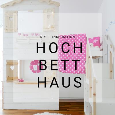 Hochbetthaus, selber bauen, Spiel Haus, Hoch Bett, Kinder, Mama Blog, Familien Blog, Kreativ Blog, DIY Blog, Schweiz, Spielhaus