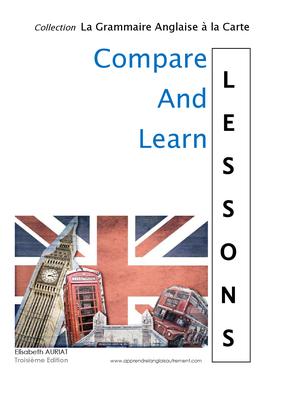 Ce livre _COMPARE AND LEARN LESSONS B2C1C2 _ a été conçu pour ceux qui veulent RÉVISER l'anglais à travers une multitude de leçons de grammaire anglaise organisées en tableaux comparatifs.