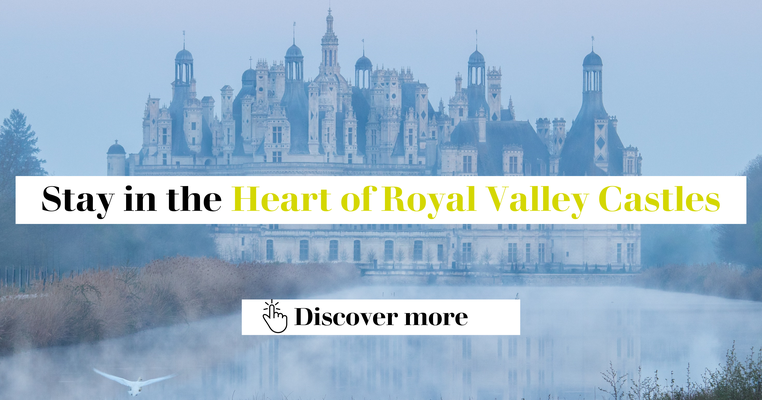Stay at the heart of Loire Valley castles