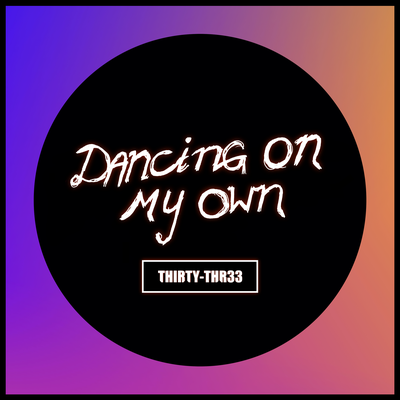Dancing On My Own - 11/2020