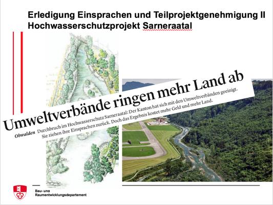 Erledigung Einsprachen und Teilprojektgenehmigung II Hochwasserschutzprojekt Sarneraatal