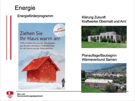 Energieförderprogramm, Klärung Zukunft  Kraftwerke Obermatt und Arni, Planauflage/Baubeginn Wärmeverbund Sarnen