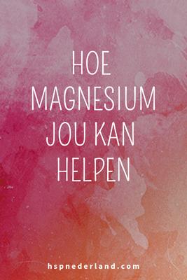 hoe magnesium jou kan helpen