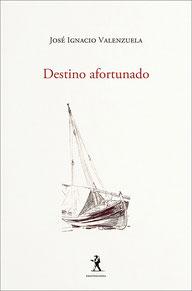 Destino afortunado - José Ignacio Valenzuela