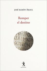 Romper el destino - José Ramón Arana