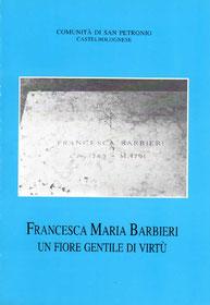 Francesca Maria Barbieri - Un fiore gentile di virtù. Arti Grafiche Faenza. 1992.