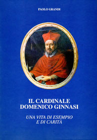 Il Cardinale Domenico Ginnasi - Una vita di esempio e di carità. Arti Grafiche Faenza: Maggio 1997.