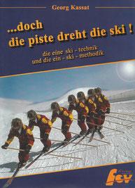 …doch die Piste dreht den Ski! Die eine Ski-Technik und die Ein-Ski-Methodik