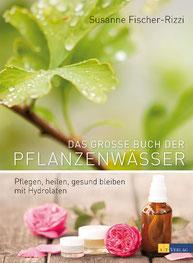 Susanne Fischer-Rizzi - Das große Buch der Pflanzenwässer, Fotos von Martina Weise