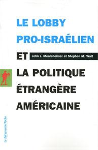 Le lobby pro israélien et la politique étrangère américaine (2009),John J. Mearsheimer et Stephen M. Walt, La Découverte.