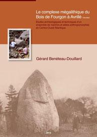 Le complexe mégalithique du Bois de Fourgon à Avrillé (Vendée), Etudes archélogiques et techniques d'un ensemble de menhirs et stèles anthropomorphes en Centre-Ouest Atlantique